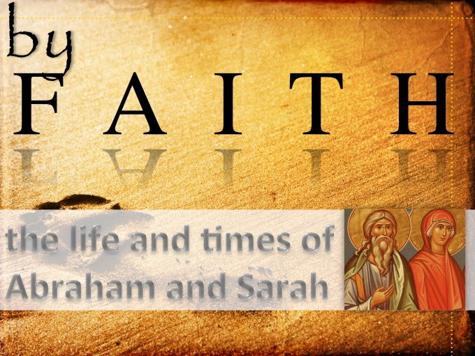 BY FAITH the life and times of abraham and sarah